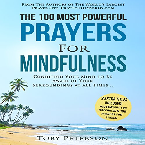 The 100 Most Powerful Prayers for Mindfulness     Condition Your Mind to Be Aware of Your Surroundings at All Times              By:                                                                                                                                 Toby Peterson                               Narrated by:                                                                                                                                 Denese Steele,                                                                                        John Gabriel                      Length: 44 mins     Not rated yet     Overall 0.0
