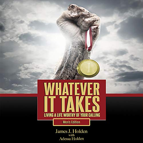 Whatever It Takes: Living a Life Worthy of Your Calling Audiobook By James Holden, Adessa Holden cover art