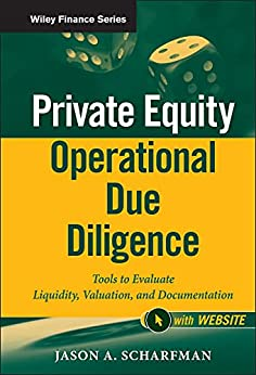 Private Equity Operational Due Diligence: Tools to Evaluate Liquidity, Valuation, and Documentation (Wiley Finance Book 771) by [Jason A. Scharfman]
