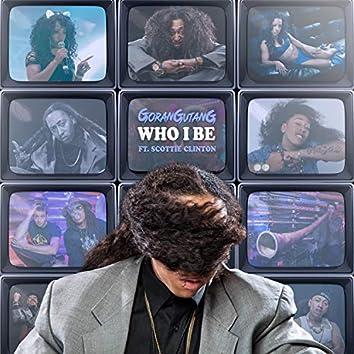 Who I Be (feat. Scottie Clinton)