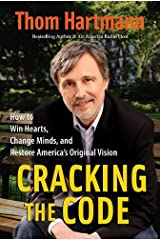 Cracking the Code: How to Win Hearts, Change Minds, and Restore America's Original Vision Kindle Edition