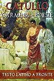 Carmina - Poesie: Edizione bilingue con testo latino a fronte: Latino - Italiano (Dual Language Easy Reading)