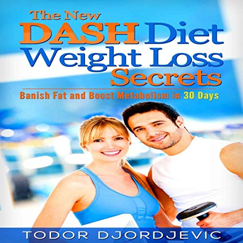 The New DASH Diet Weight Loss Secrets: Banish Fat and Boost Metabolism in 30 Days audiobook cover art
