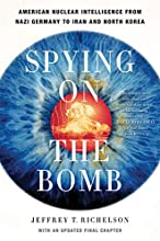 Spying on the Bomb: American Nuclear Intelligence from Nazi Germany to Iran and North Korea