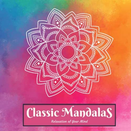 Classic Mandalas Relaxation of Your Mind Beautiful Mandala Pages For Adults Kids and Seniors product image