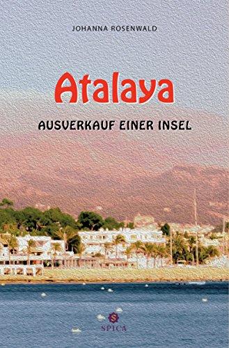 Atalaya: Ausverkauf einer Insel (German Edition)