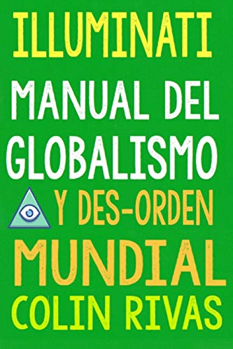 ILLUMINATI: MANUAL DEL GLOBALISMO Y DESORDEN MUNDIAL