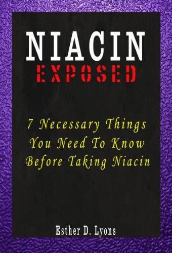 Niacin Exposed - 7 Necessary Things You Need to Know Before Taking Niacin including Niacin Flush,Niacinamide, Niacin Benefits, Niacin Side Effects and Niacin Deficiency