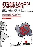 Storie e amori d'anarchie. Le canzoni e gli avvenimenti che raccontano un'idea di libertà e rivolta. Con CD-Audio