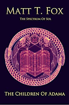 The Children of Adama (The Spectrum of Sol Book 1) by [Matt T. Fox]