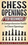 Chess Openings: For Beginners (chess For Beginners) (volume 3)-Templar, Magnus