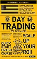 Day Trading for Beginners: The Simplified Crash Course for Smart People. How to Conquer the Market and Become A Successful Trader with Foolproof Strategies and Methods (Trade Like a Bull-Series)