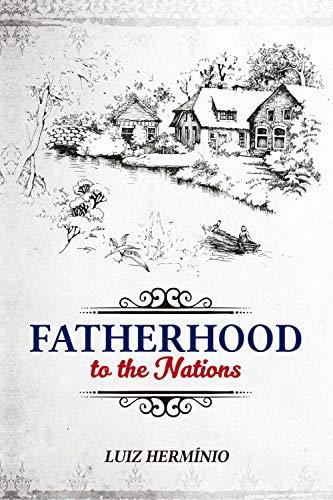 FATHERHOOD TO THE NATIONS (English Edition)