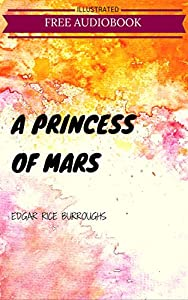 A Princess of Mars: By Edgar Rice Burroughs : Illustrated