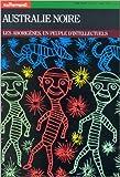 Australie noire. Les Aborigènes, un peuple d'intellectuels de Collectif ,Sylvie Girardet,Claire Merleau-Ponty ( septembre 2000 )