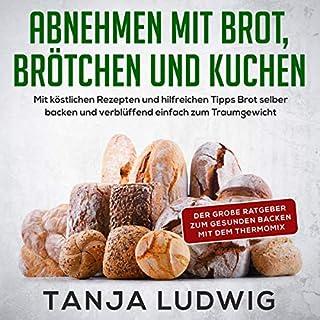 Abnehmen mit Brot, Brötchen und Kuchen:Der große Ratgeber zum gesunden Backen mit dem Thermomix. Titelbild