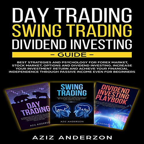 Day Trading, Swing Trading, Dividend Investing Guide: Best Strategies & Psychology for Forex, Stock, Options Market, & Dividend Investing. Increase Your Investment Return & Achieve Your Financial Independence audiobook cover art