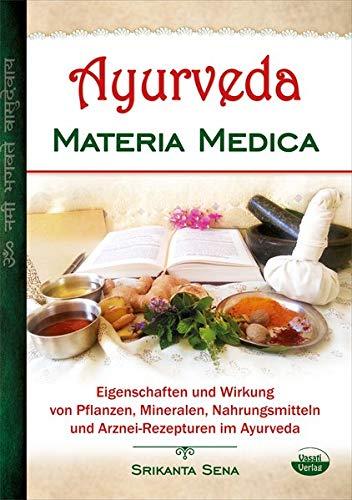 Ayurveda Materia Medica: Eigenschaften und Wirkung von Pflanzen, Mineralen, Nahrungsmitteln und Arznei-Rezepturen im Ayurveda