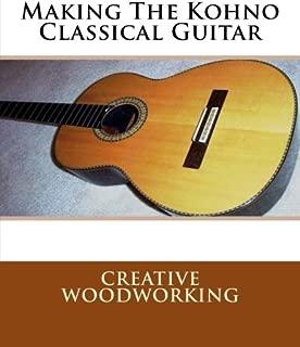 Making The Kohno Classical Guitar - Creative Woodworking