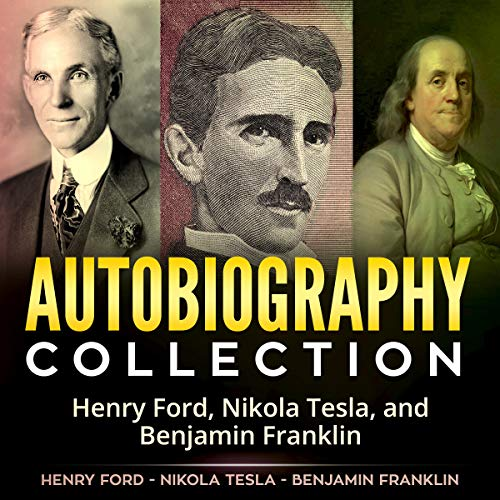 Autobiography Collection: Henry Ford, Nikola Tesla, and Benjamin Franklin audiobook cover art