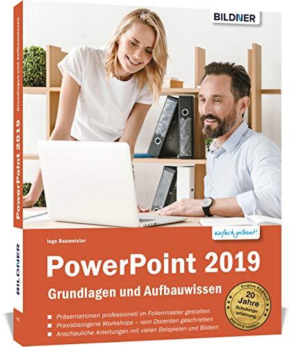 PowerPoint 2019 - Grundlagen und Aufbauwissen: Schritt für Schritt zum Profi! Für Einsteiger und Fortgeschrittene - leicht verständlich, mit vielen Beispielen!