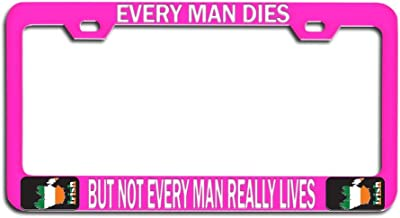 Makoroni - Every Man Dies BUT NOT Every Man Really Lives Irish Pn Car SUV Truck Steel Metal Heavy Duty Decorative License Plate Frame, License Tag Holder
