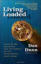 Living Loaded: Tales of Sex, Salvation, and the Pursuit of the Never-Ending Happy Hour by Dunn Dan (2011-02-08) Paperback
