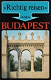 Budapest. Richtig reisen - Erika Bollweg