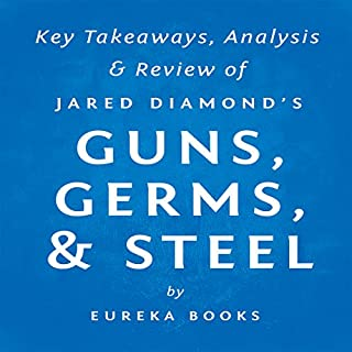 Guns, Germs, & Steel: The Fates of Human Societies by Jared Diamond     Key Takeaways, Analysis & Review              By:                                                                                                                                 Eureka Books                               Narrated by:                                                                                                                                 Michael Pauley                      Length: 25 mins     Not rated yet     Overall 0.0