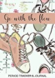 Go With The Flow Period Tracker & Journal: PMS Symptom Tracker / Undated 4 year Monthly Period Calendar For Women & Young Girls / Menstrual Cycle Planner