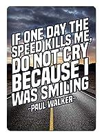 If One Day Speed Kills Me Paul Walker 金属板ブリキ看板警告サイン注意サイン表示パネル情報サイン金属安全サイン