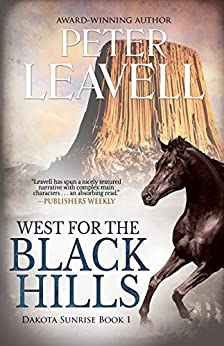 West for the Black Hills (Dakota Sunrise series Book 1) by [Peter Leavell]