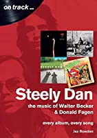 Steely Dan: The Music of Walter Becker & Donald Fagen: Every Album, Every Song (On Track)