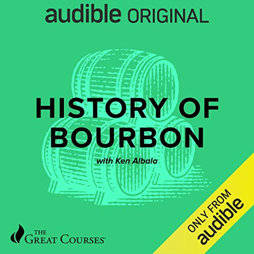 History of Bourbon Audiobook By Ken Albala, The Great Courses cover art