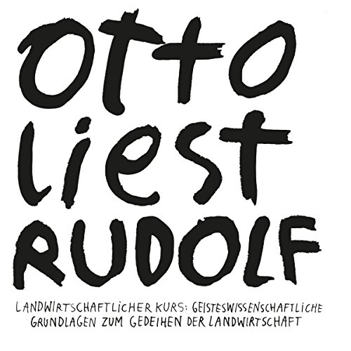Otto liest Rudolf     Landwirtschaftlicher Kurs - Geisteswissenschaftliche Grundlagen zum Gedeihen der Landwirtschaft              By:                                                                                                                                 Rudolf Steiner                               Narrated by:                                                                                                                                 Otto Kukla                      Length: 6 hrs and 2 mins     1 rating     Overall 5.0
