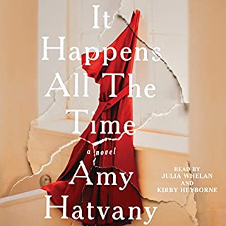 It Happens All the Time     A Novel              By:                                                                                                                                 Amy Hatvany                               Narrated by:                                                                                                                                 Julia Whelan,                                                                                        Kirby Heyborne                      Length: 10 hrs and 2 mins     106 ratings     Overall 3.7