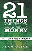 21 Things You Need to Know About Money: How to Get It, Keep It & GROW It
