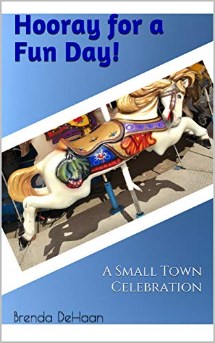 Book: Hooray for a Fun Day! - A Small Town Celebration by Brenda DeHaan