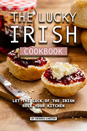 The Lucky Irish Cookbook: Let the Luck of the Irish Rule Your Kitchen (English Edition)