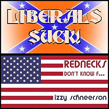 Liberals Suck! Rednecks Don't Know F...!