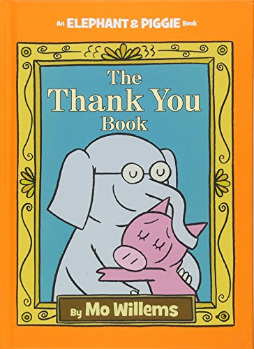 The Thank You Book (An Elephant and Piggie Book) (An Elephant and Piggie Book, 25)
