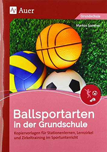 Ballsportarten in der Grundschule: Kopiervorlagen für Stationenlernen, Lernzirkel und Zirkeltraining im Sportunterricht (1. bis 4. Klasse)