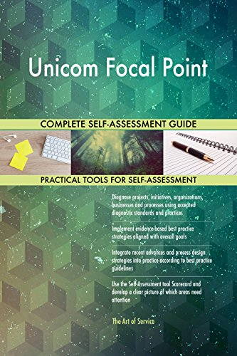 Unicom Focal Point All-Inclusive Self-Assessment - More than 660 Success Criteria, Instant Visual Insights, Comprehensive Spreadsheet Dashboard, Auto-Prioritized for Quick Results