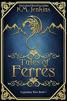 Tales of Ferrês (Legendary Tales Book 1) by [K.M. Jenkins, Allison Reker]