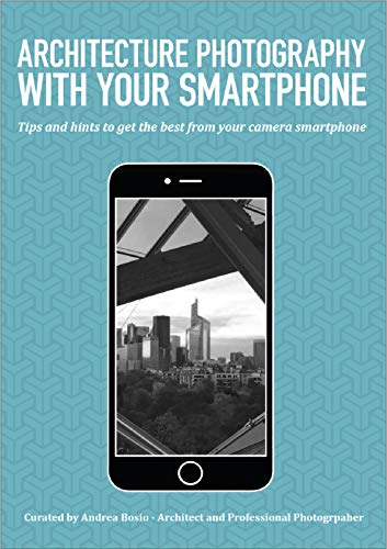Architecture photography with your smartphone: Tips and hints to get the best from your camera phone (Italian Edition)