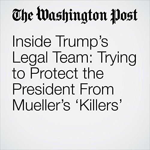 Inside Trump's Legal Team: Trying to Protect the President From Mueller's 'Killers' copertina