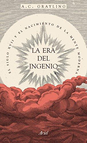 La era del ingenio: El siglo XVII y el nacimiento de la mente moderna (Ariel)