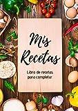 Mis Recetas : Libro de recetas para completar: Cuaderno p100 recetas | Formato A4, 220 páginas | 2 páginas por receta con espacio disponible para ilustrarlas : fotos para pegar, dibujos...