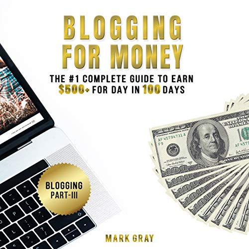 Blogging for Money     The #1 Complete Guide to Earn $500+ for Day in 100 Days with High-ROI Facebook Ads & Google AdWords Advertising              By:                                                                                                                                 Mark Gray                               Narrated by:                                                                                                                                 Timothy Brandolino                      Length: 1 hr and 18 mins     16 ratings     Overall 5.0