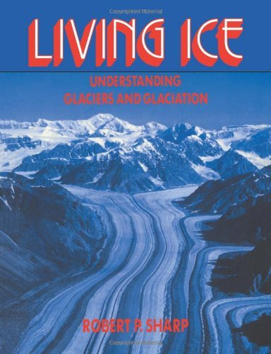 Living Ice: Understanding Glaciers And Glaciation By Robert Sharp (2009-04-17)
